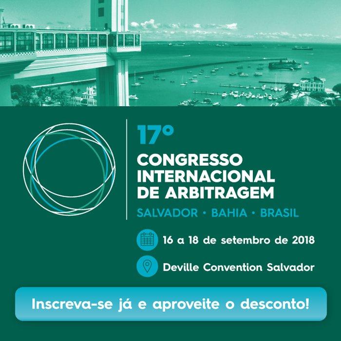 17º Congresso Internacional de Arbitragem. Salvador - Bahia - Brasil
